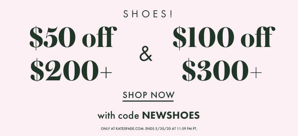 shoes! $50 off $200+ & $100 off $300+ with code NEWSHOES only at katespade.com. 