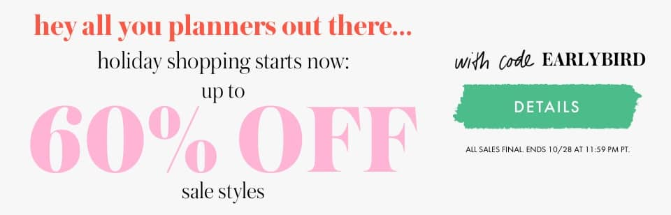 hey all you planners out there... holiday shopping starts now: extra 40% sale styles with code earlybird. details. all sales final. ends 10/28 at 11:59 pm pt.