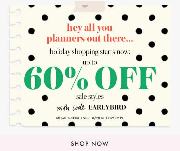 hey all you planners out there... holiday shopping starts now: up to 60% off sale styles with code earlybird. all sales final ends 10/28 at 11:59pm pt. shop now.