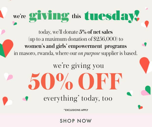 we're giving this tuesday! today, we'll donate 5% of net sales