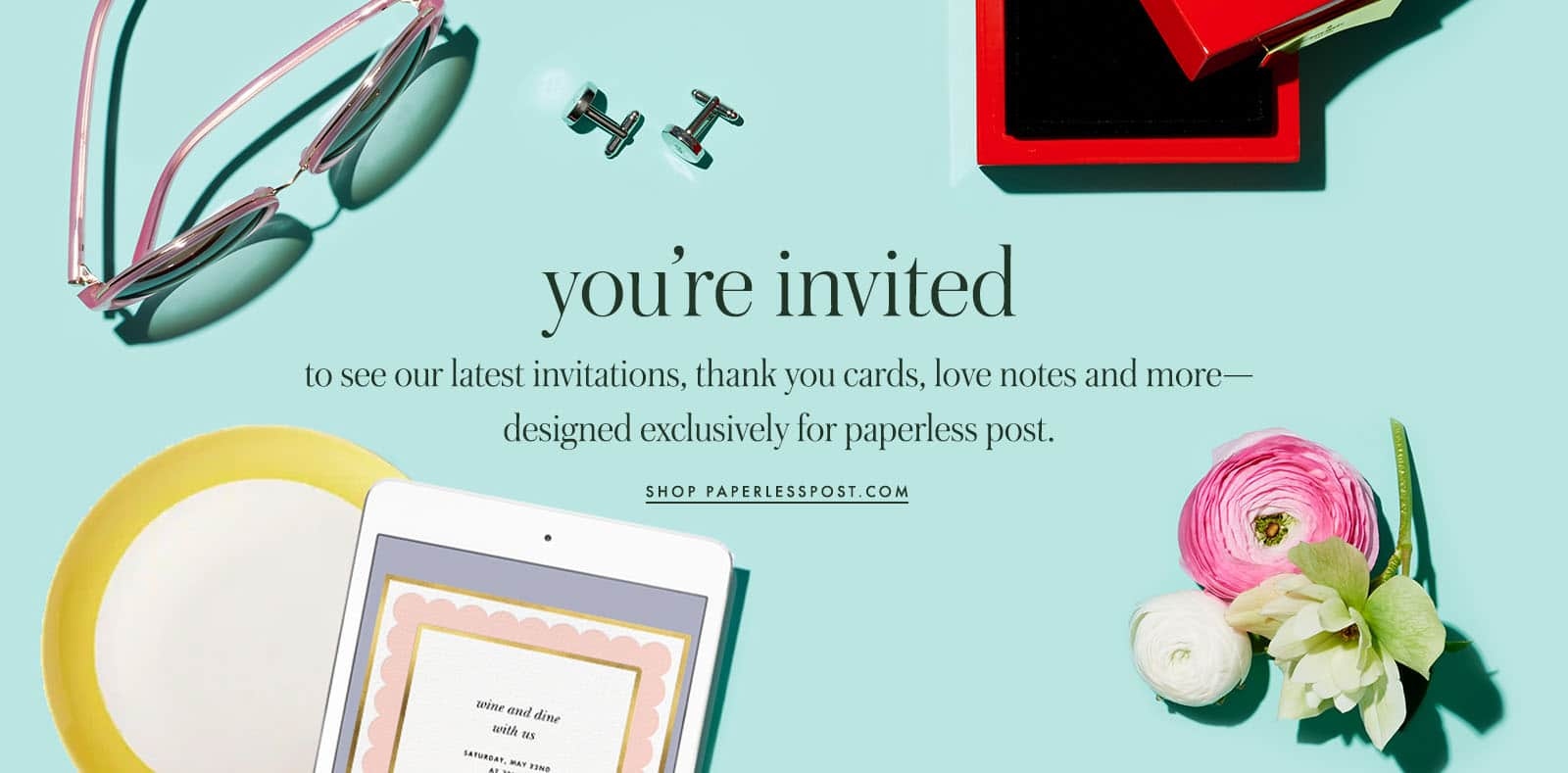 you're invited to see our latest invitations, thank you cards, love notes and more--designed exclusively for paperless post. shop paperlesspost.com. border=