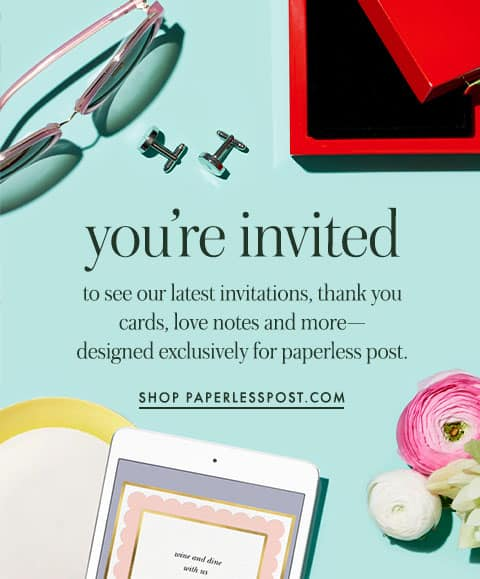 you're invited to see our latest invitations, thank you cards, love notes and more--designed exclusively for paperless post. shop paperlesspost.com.