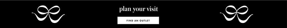 plan your visit. find an outlet