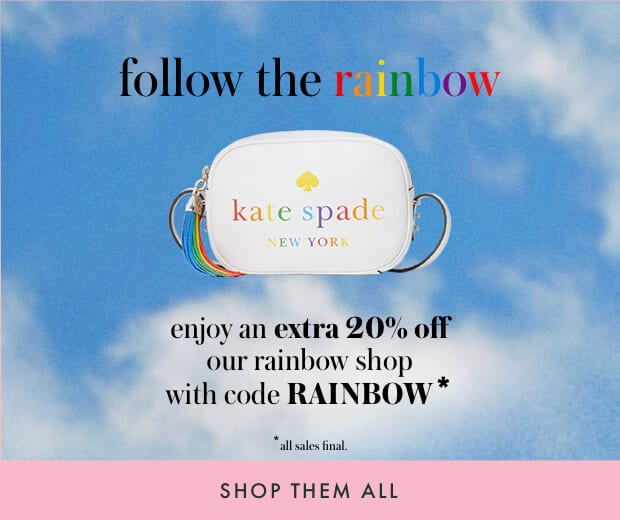 follow the rainbow. enjoy an extra 20% off our rainbow shop with code RAINBOW*. *all sales final. shope them all.
