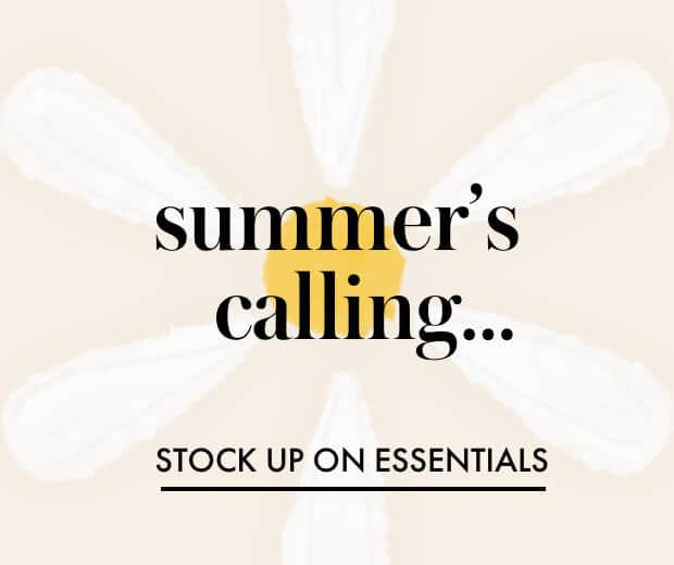 summer's calling... stock up on essentials