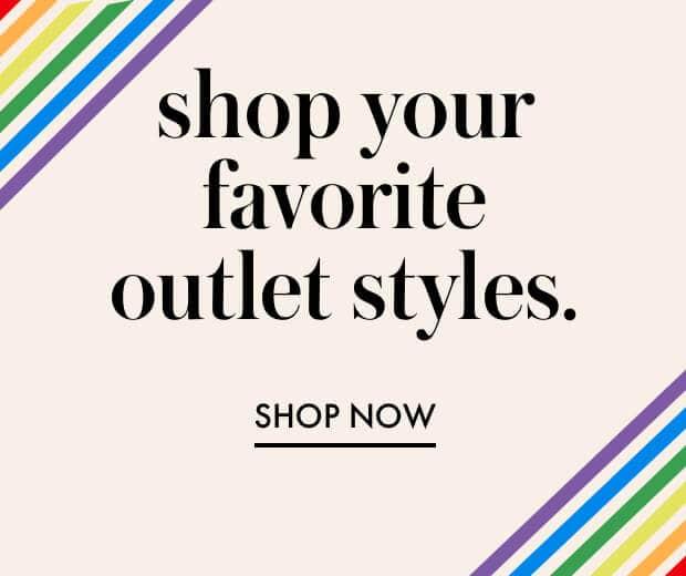 shop your favorite outlet styles. shop now.