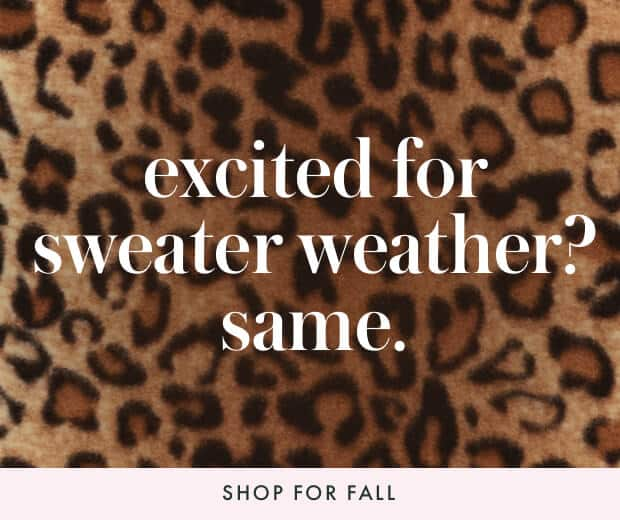 excited for sweater weather? same. shop for fall.