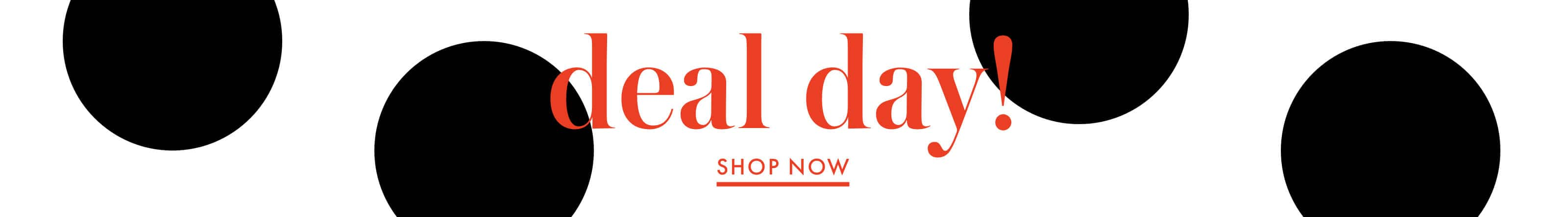 deal day! shop now